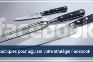 5 tactiques pour aiguiser votre stratégie Facebook
