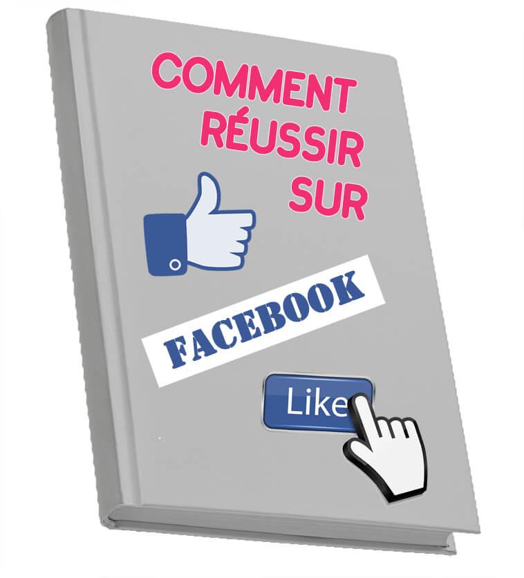 Votre guide gratuit pour réussir sur Facebook